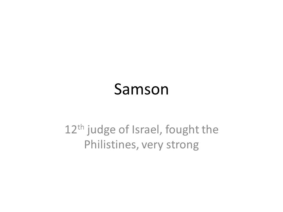 12th judge of Israel, fought the Philistines, very strong