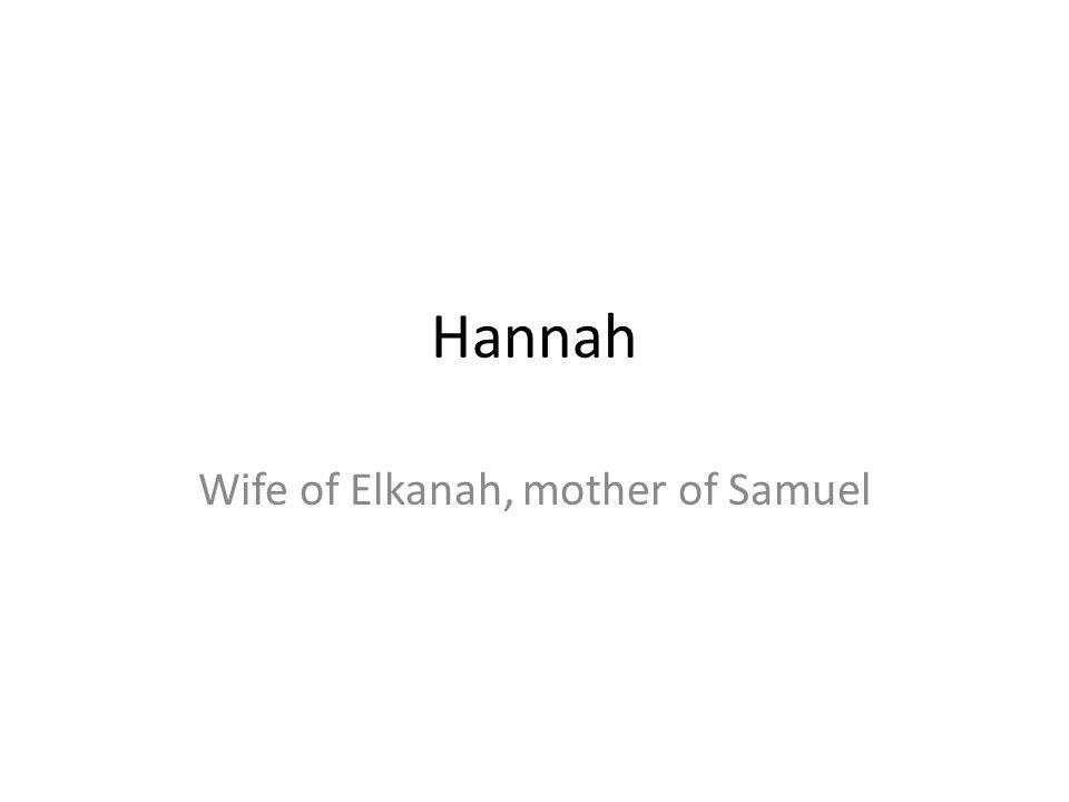 Wife of Elkanah, mother of Samuel