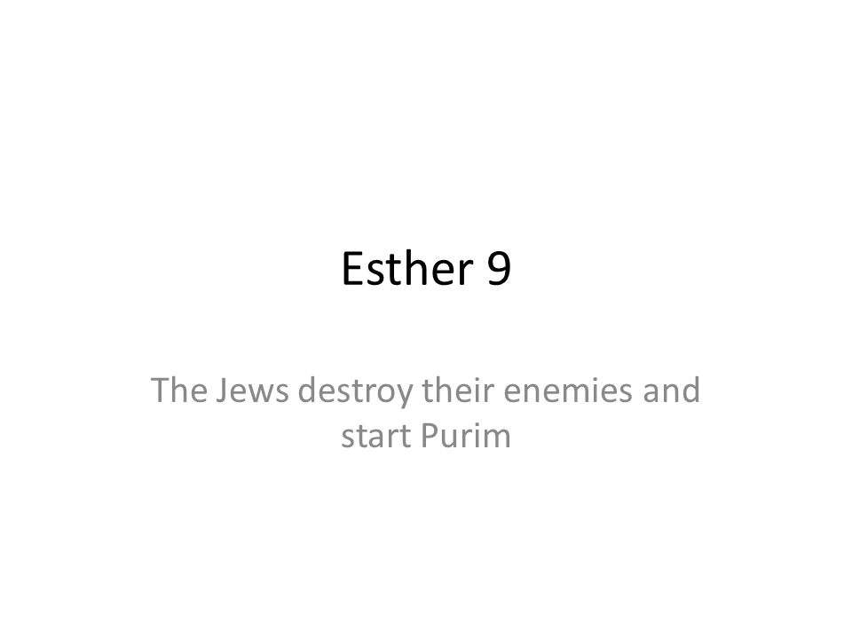 The Jews destroy their enemies and start Purim
