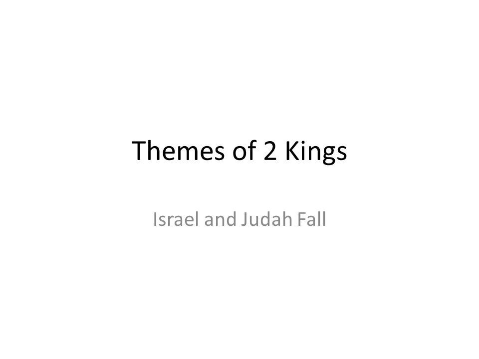 Themes of 2 Kings Israel and Judah Fall 136