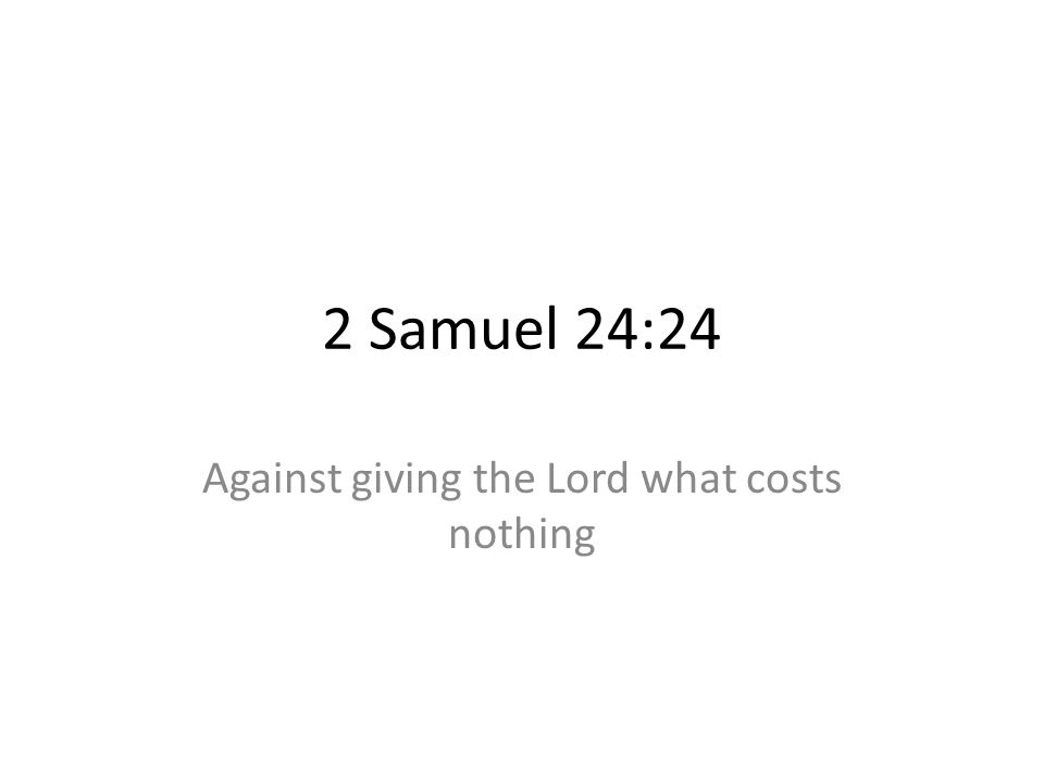 Against giving the Lord what costs nothing