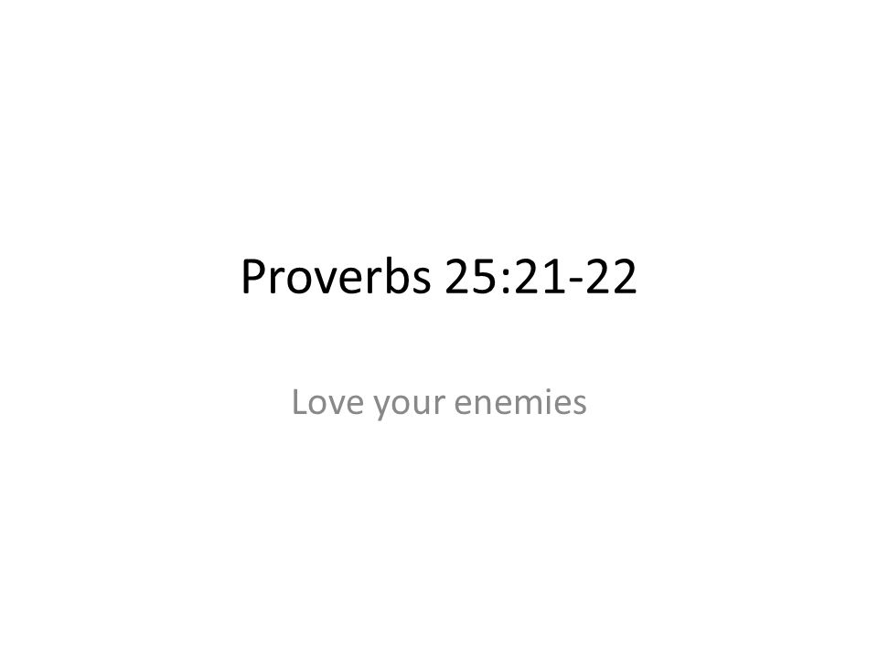 Proverbs 25:21-22 Love your enemies 154