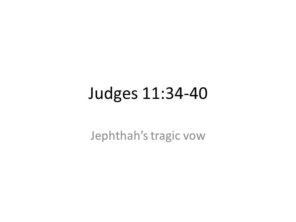 Judges 11:34-40 Jephthah's tragic vow 160
