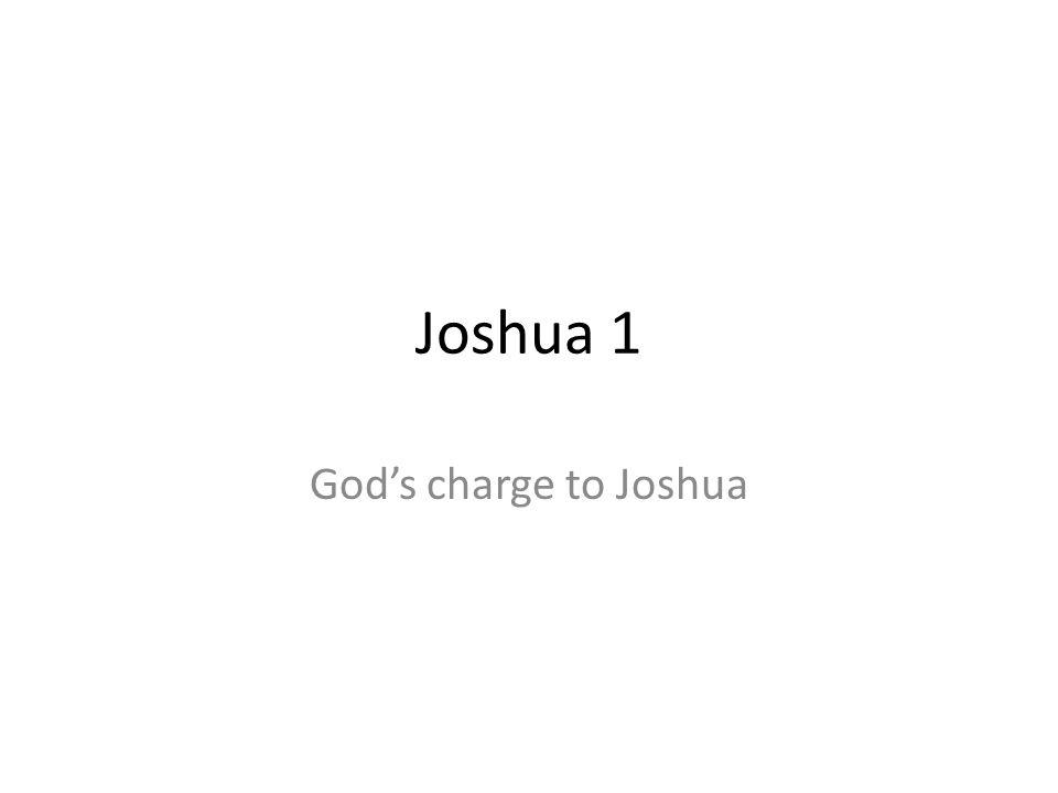 Joshua 1 God's charge to Joshua 18