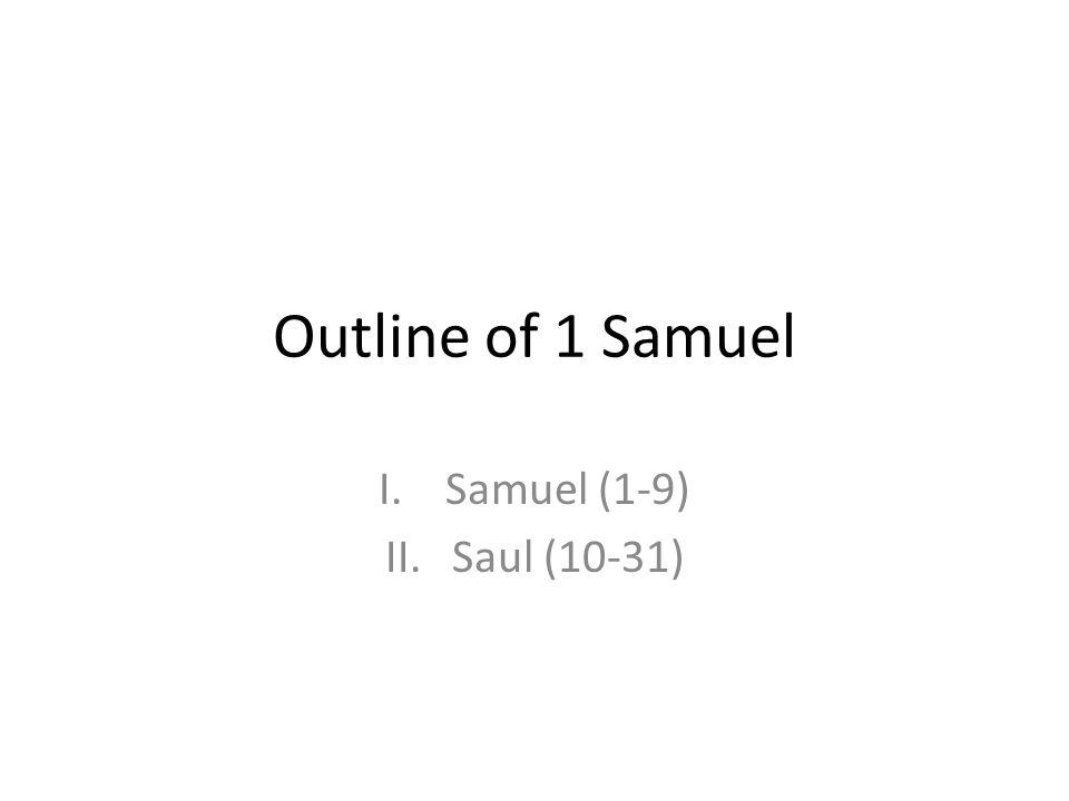 Outline of 1 Samuel Samuel (1-9) Saul (10-31) 183