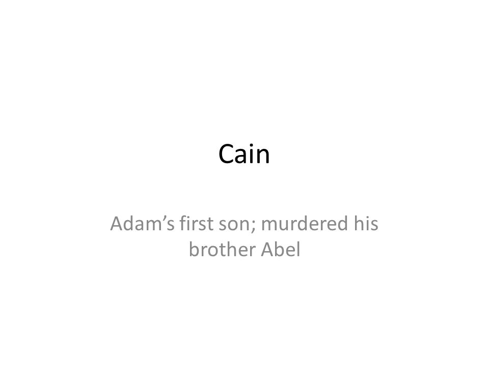 Adam's first son; murdered his brother Abel