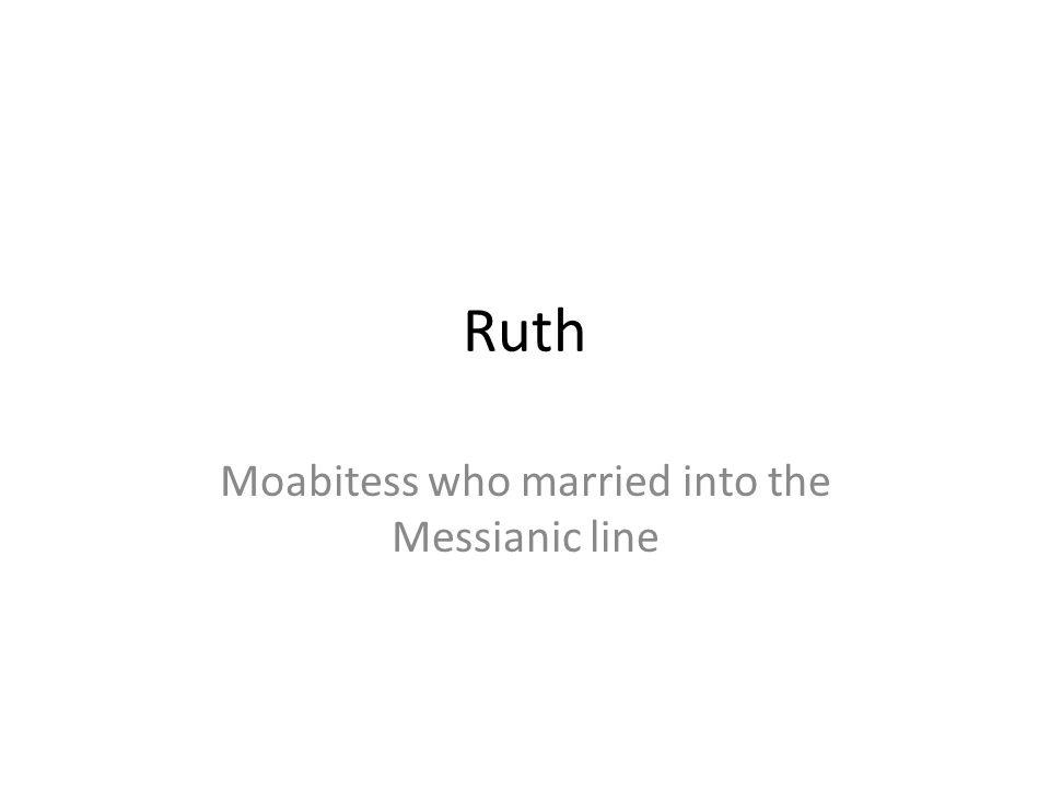 Moabitess who married into the Messianic line