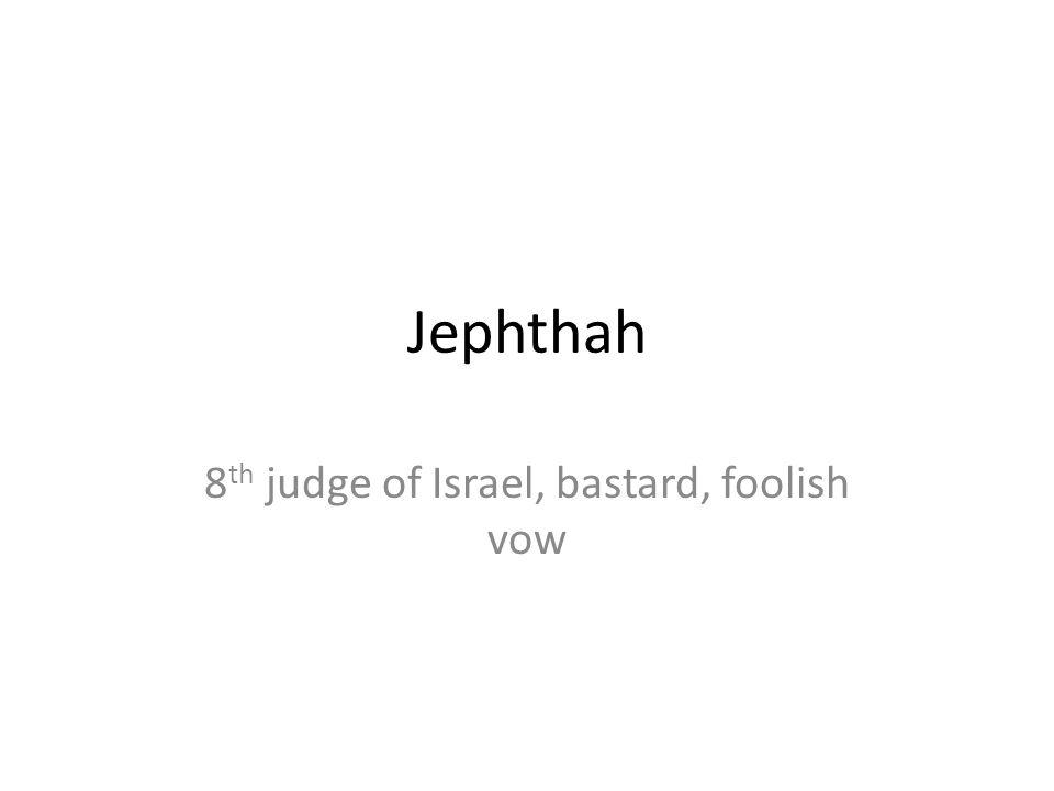 8th judge of Israel, bastard, foolish vow