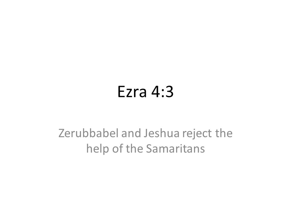 Zerubbabel and Jeshua reject the help of the Samaritans