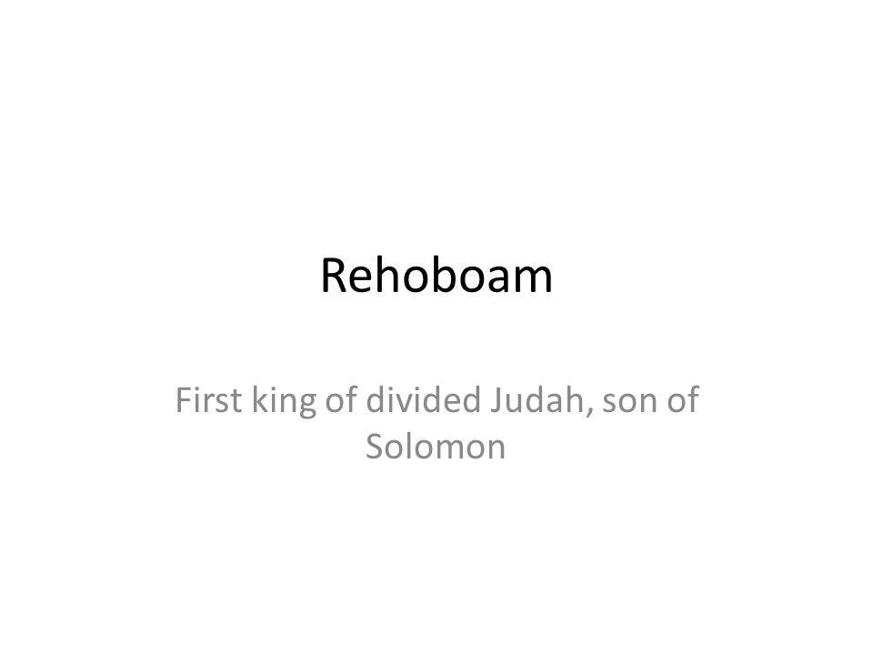 First king of divided Judah, son of Solomon