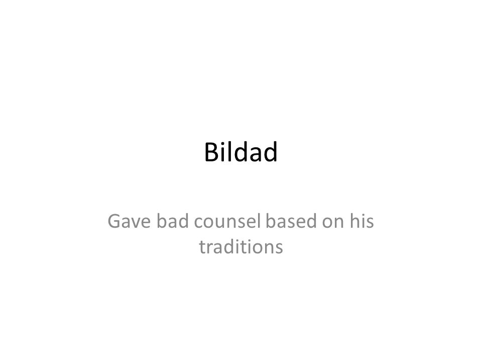 Gave bad counsel based on his traditions