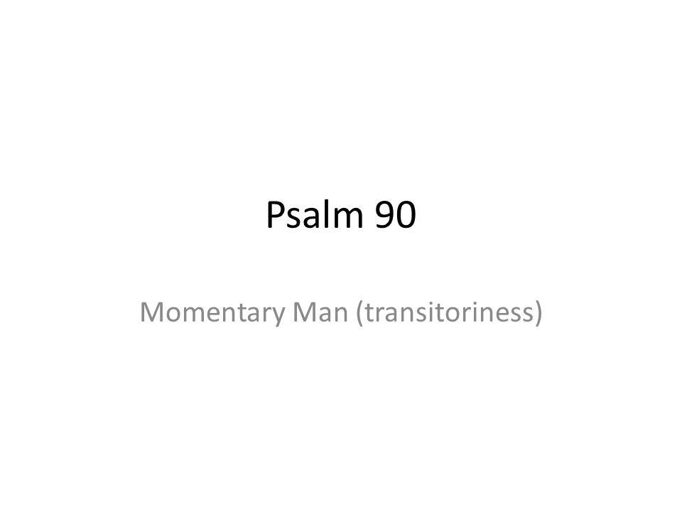 Momentary Man (transitoriness)