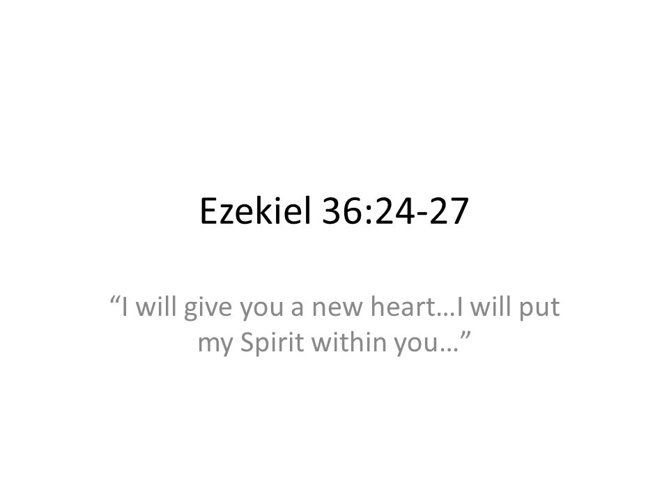 I will give you a new heart…I will put my Spirit within you…