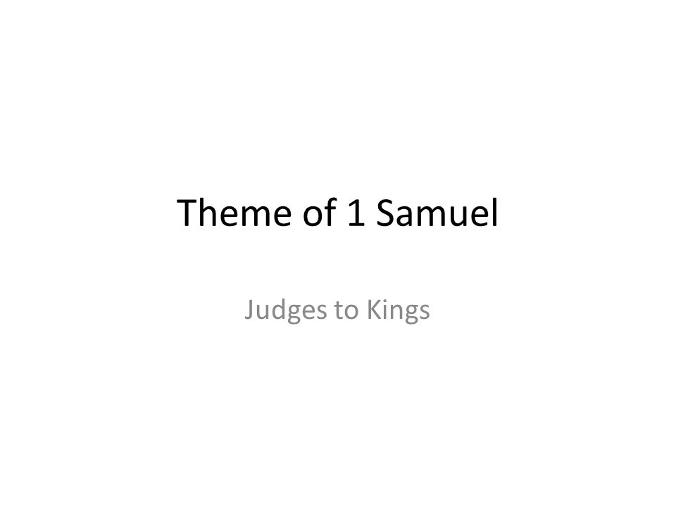 Theme of 1 Samuel Judges to Kings 264