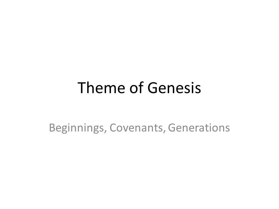 Beginnings, Covenants, Generations