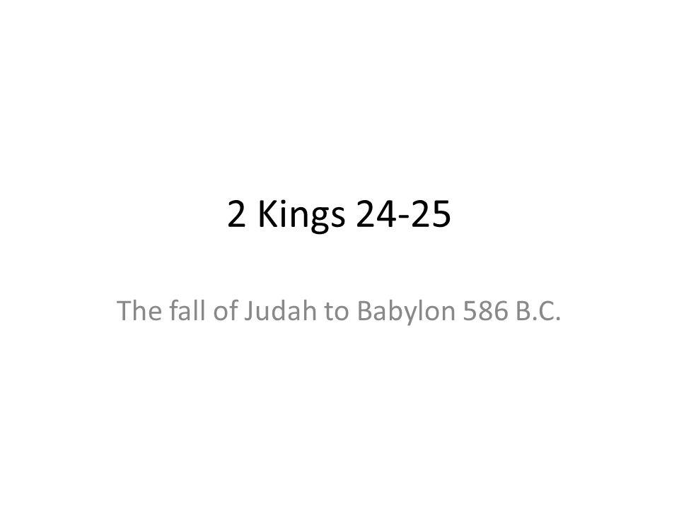 The fall of Judah to Babylon 586 B.C.