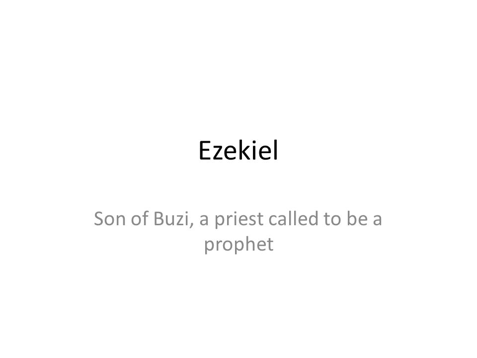 Son of Buzi, a priest called to be a prophet