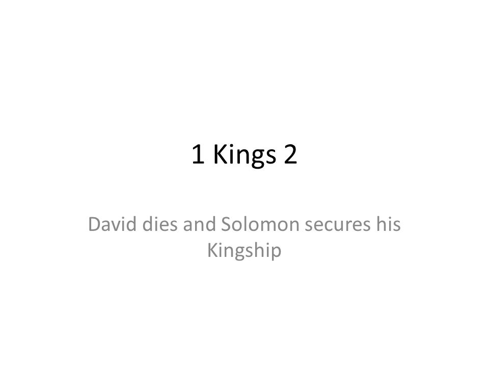 David dies and Solomon secures his Kingship
