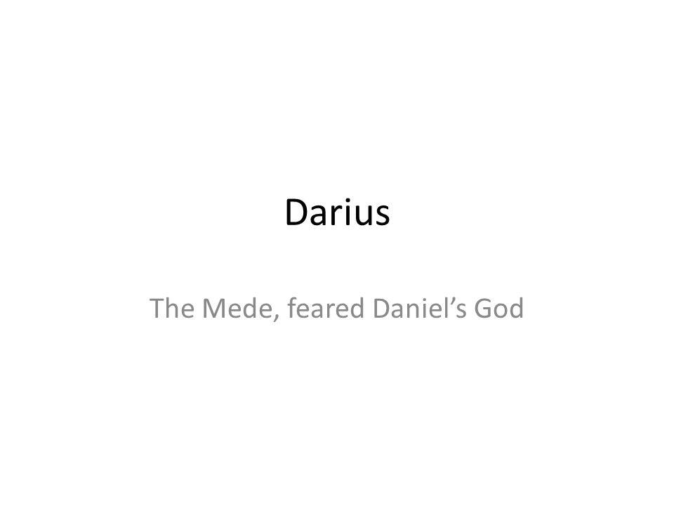The Mede, feared Daniel's God