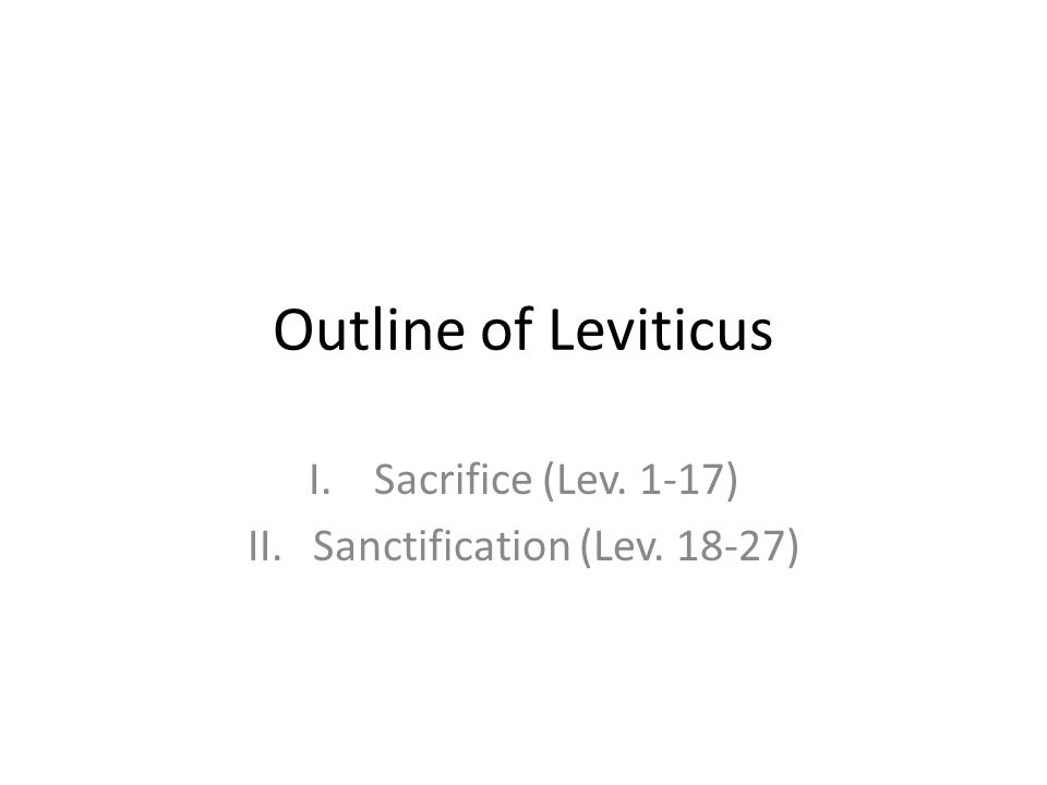 Sacrifice (Lev. 1-17) Sanctification (Lev. 18-27)