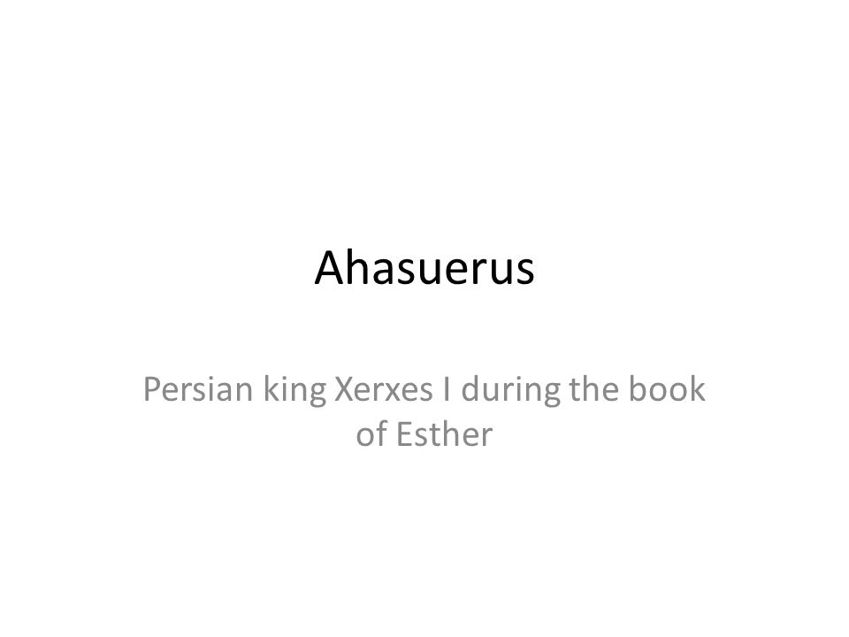 Persian king Xerxes I during the book of Esther