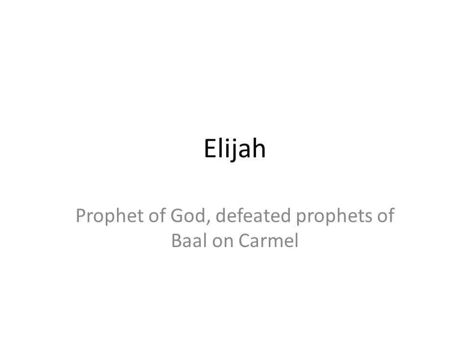 Prophet of God, defeated prophets of Baal on Carmel