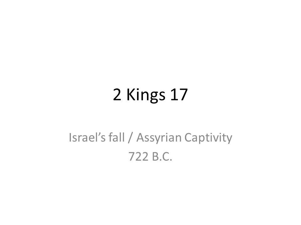 Israel's fall / Assyrian Captivity 722 B.C.