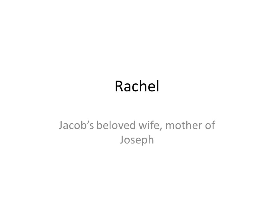 Jacob's beloved wife, mother of Joseph
