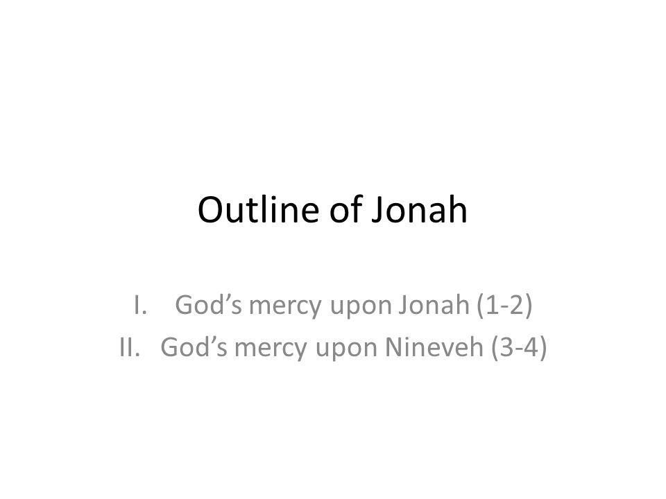 God's mercy upon Jonah (1-2) God's mercy upon Nineveh (3-4)
