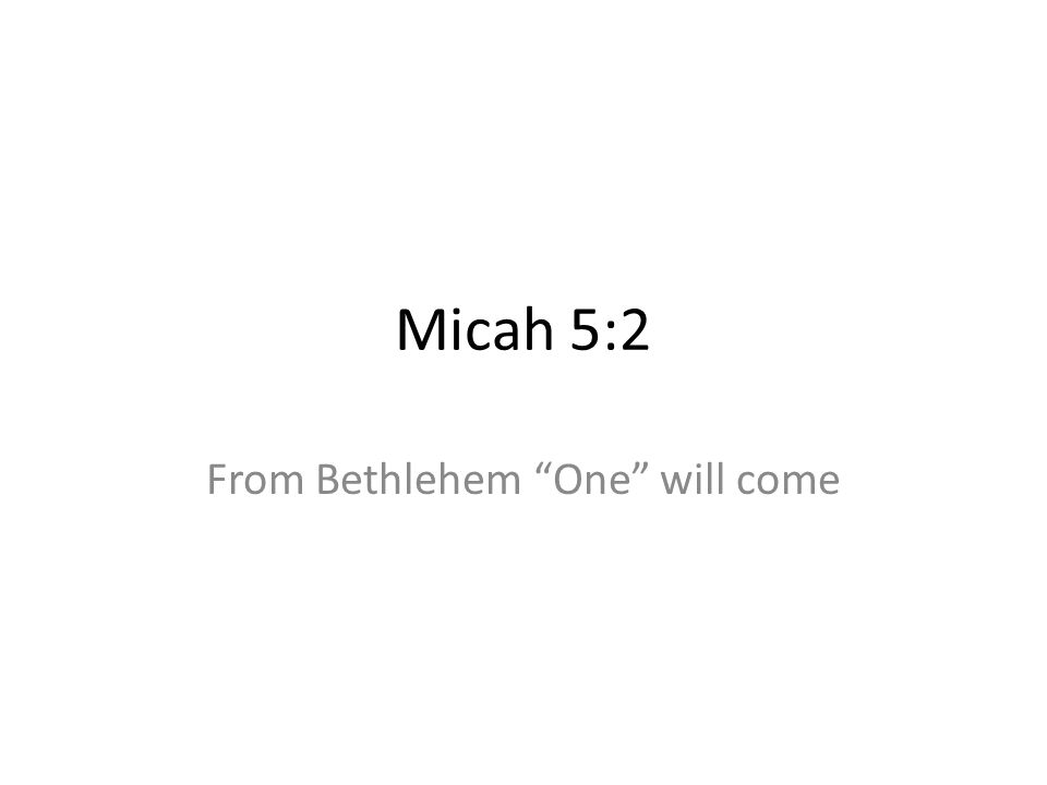 From Bethlehem One will come