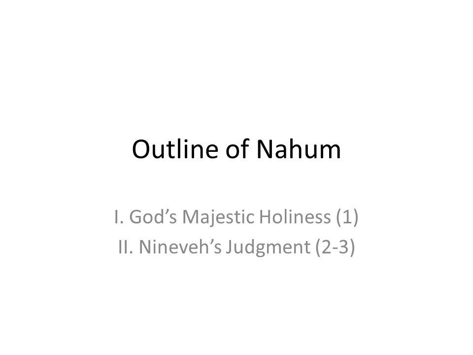 I. God's Majestic Holiness (1) II. Nineveh's Judgment (2-3)