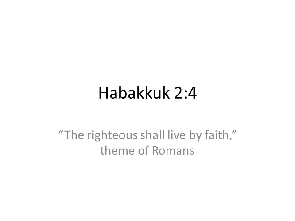 The righteous shall live by faith, theme of Romans