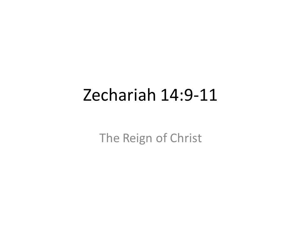 Zechariah 14:9-11 The Reign of Christ 423