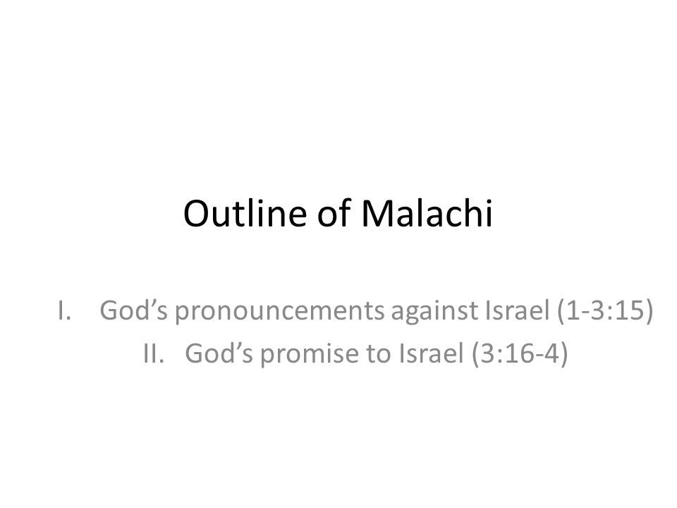 Outline of Malachi God's pronouncements against Israel (1-3:15)
