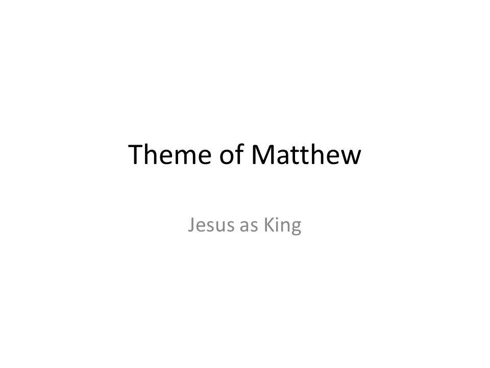 Theme of Matthew Jesus as King 429