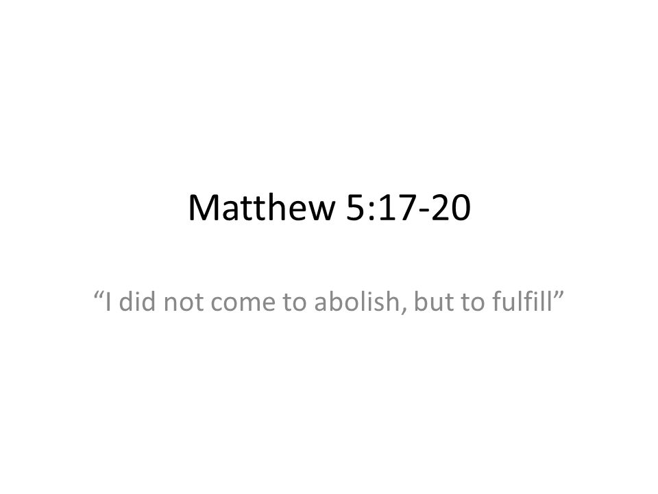 I did not come to abolish, but to fulfill