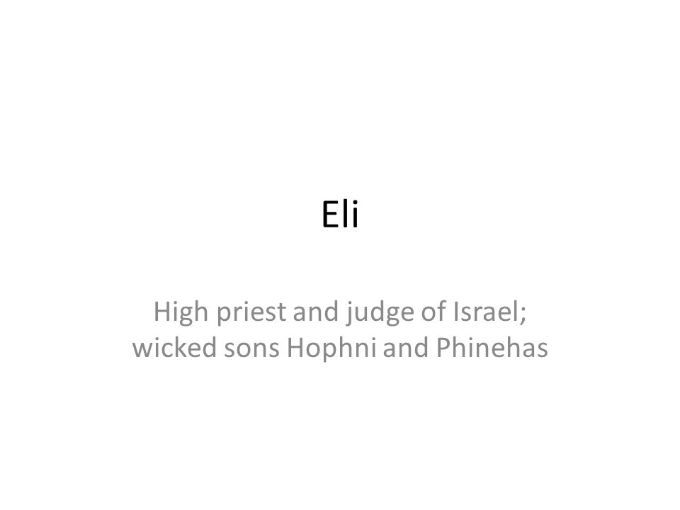 High priest and judge of Israel; wicked sons Hophni and Phinehas