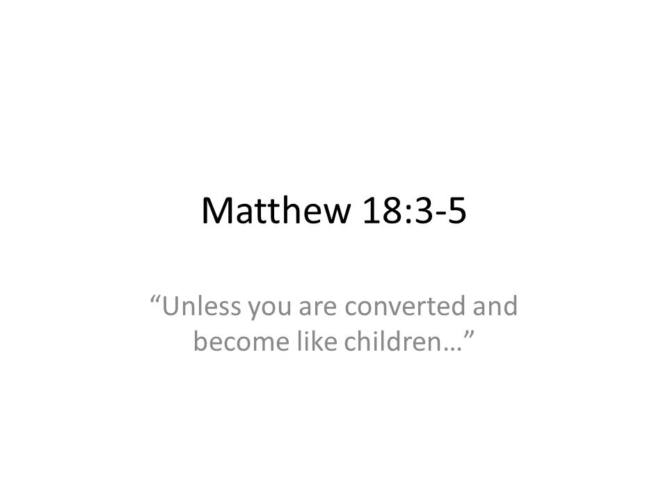 Unless you are converted and become like children…