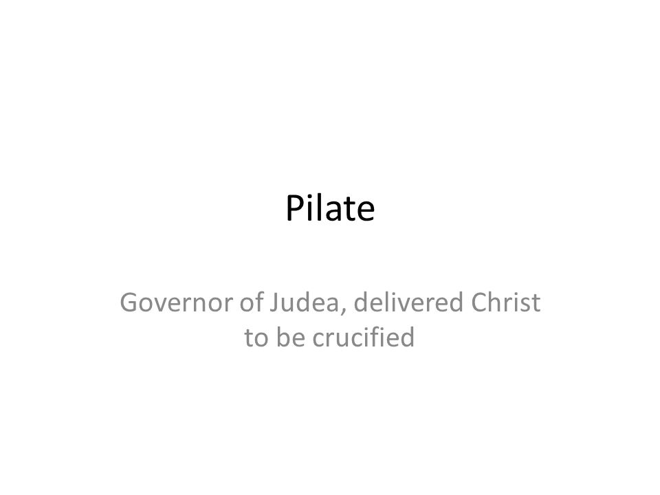 Governor of Judea, delivered Christ to be crucified