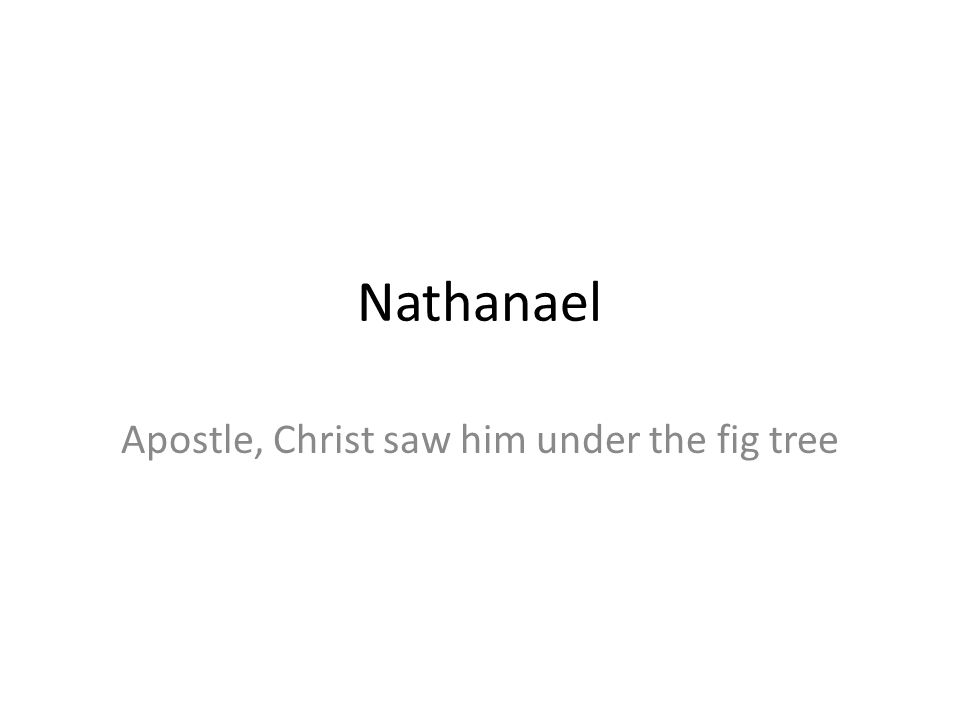 Apostle, Christ saw him under the fig tree