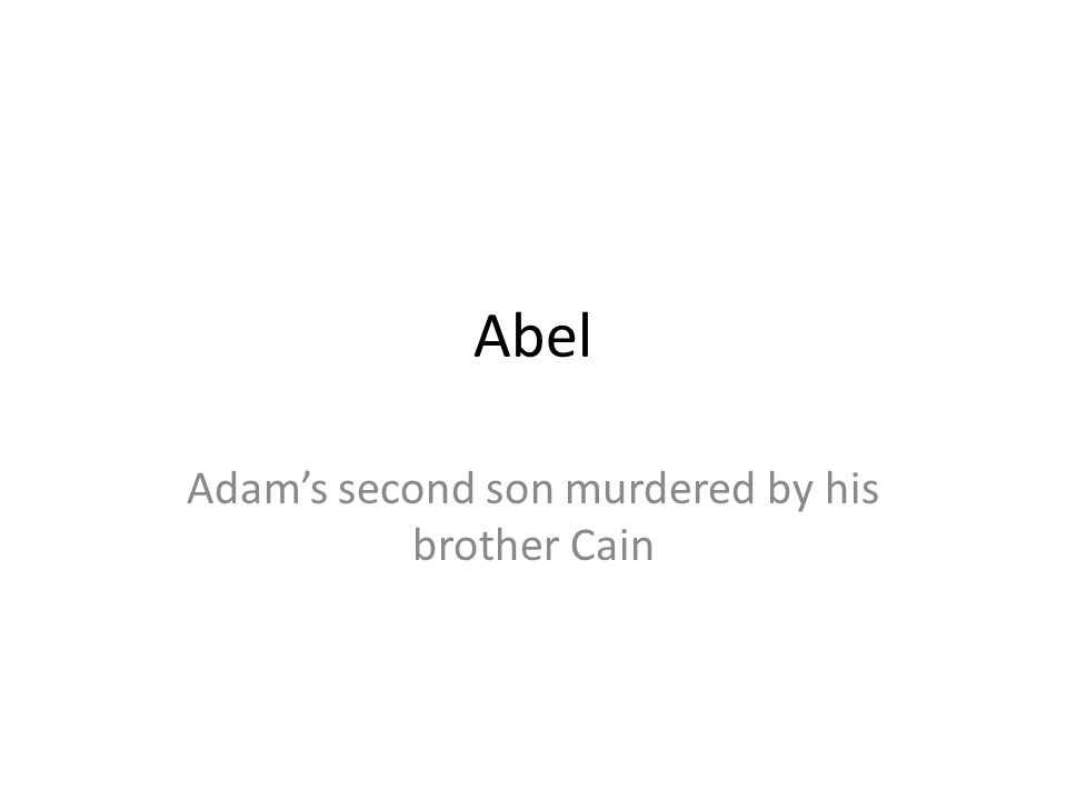 Adam's second son murdered by his brother Cain
