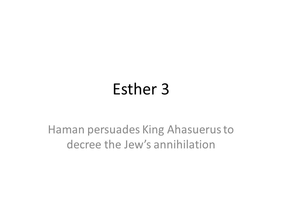 Haman persuades King Ahasuerus to decree the Jew's annihilation