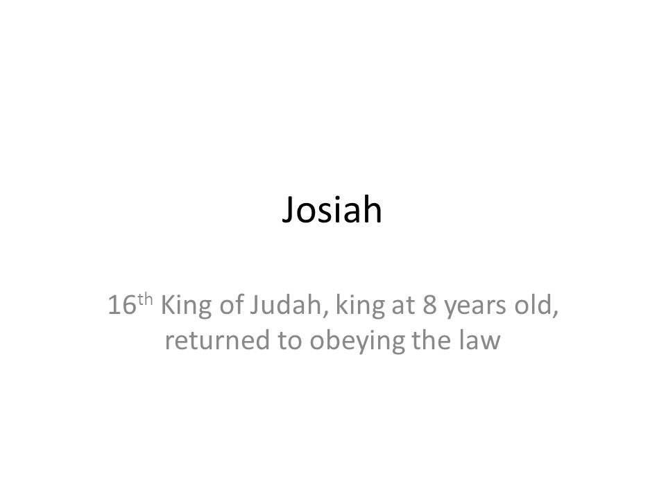 16th King of Judah, king at 8 years old, returned to obeying the law