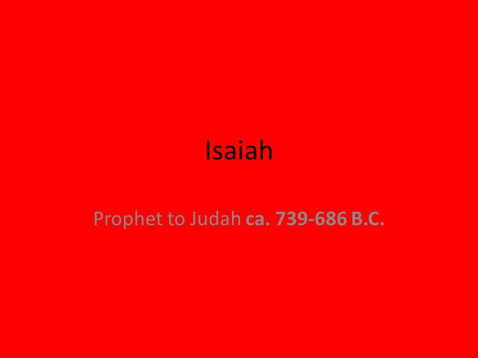 Isaiah Prophet to Judah ca. 739-686 B.C. 71