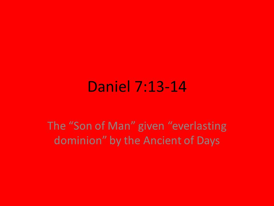 The Son of Man given everlasting dominion by the Ancient of Days