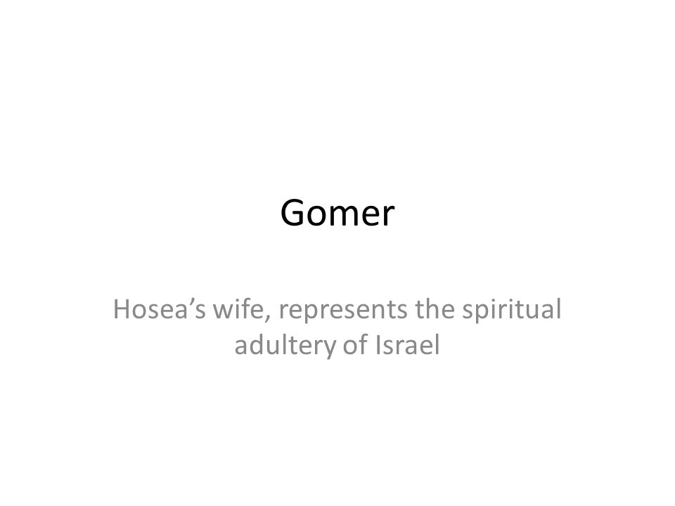 Hosea's wife, represents the spiritual adultery of Israel