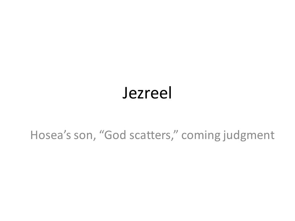 Hosea's son, God scatters, coming judgment