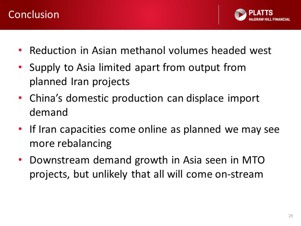 Conclusion Reduction in Asian methanol volumes headed west. Supply to Asia limited apart from output from planned Iran projects.