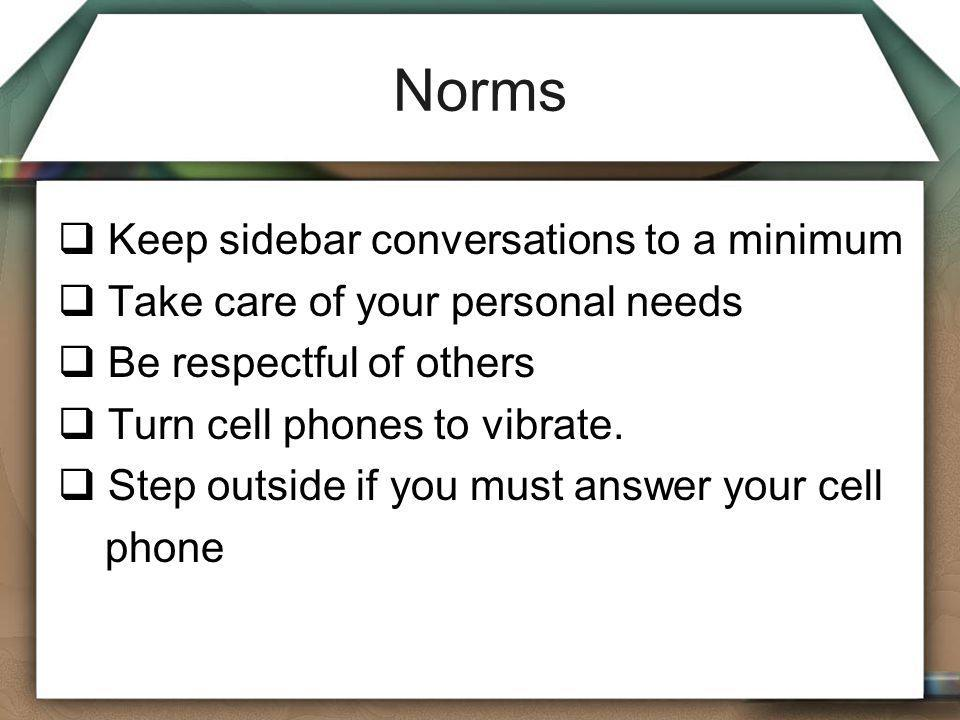 Norms Keep sidebar conversations to a minimum
