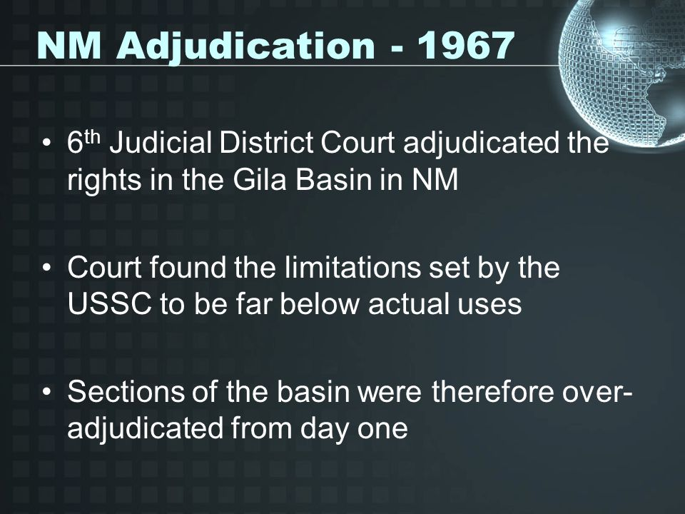 NM Adjudication th Judicial District Court adjudicated the rights in the Gila Basin in NM.